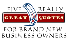 Post image for Five Quotes For The New Business Owner